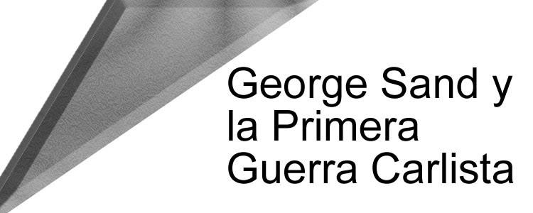 George Sand y la Primera Guerra Carlista