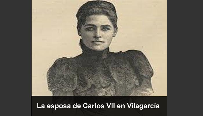 La esposa de Carlos VII en Vilagarcía